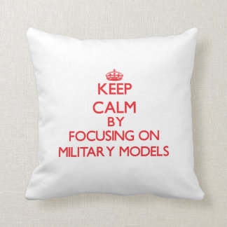 Keep calm by focusing on on Military Models Pillows