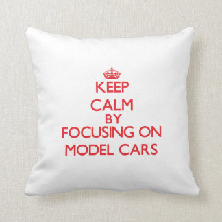 Keep calm by focusing on on Model Cars Pillows