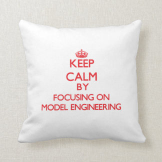 Keep calm by focusing on on Model Engineering Pillow