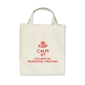 Keep calm by focusing on on Professional Wrestling Canvas Bags