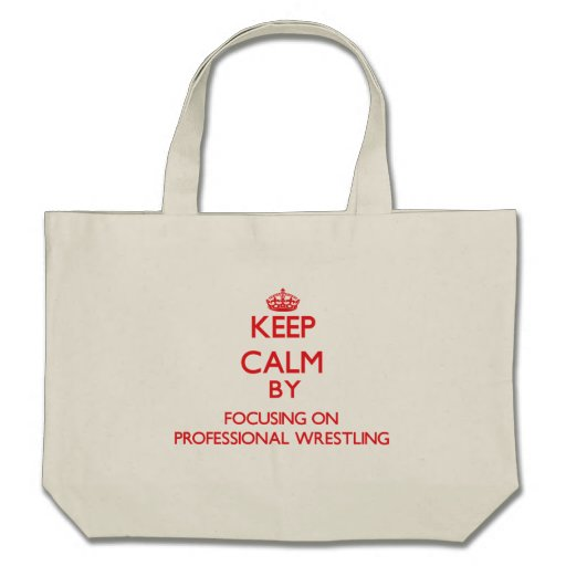Keep calm by focusing on on Professional Wrestling Bags