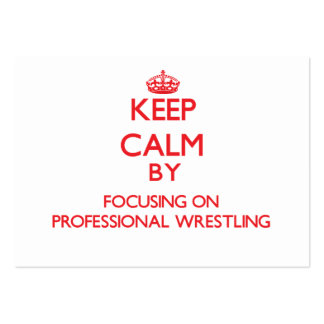 Keep calm by focusing on on Professional Wrestling Pack Of Chubby Business Cards