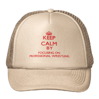 Keep calm by focusing on on Professional Wrestling Trucker Hat