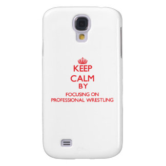 Keep calm by focusing on on Professional Wrestling Galaxy S4 Cases
