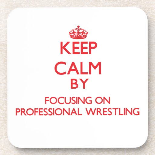 Keep calm by focusing on on Professional Wrestling Coasters