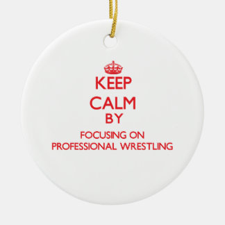 Keep calm by focusing on on Professional Wrestling Ornament