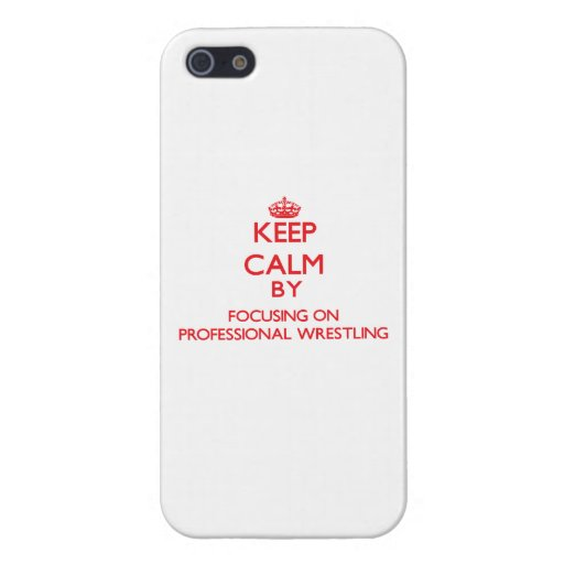 Keep calm by focusing on on Professional Wrestling iPhone 5 Cases