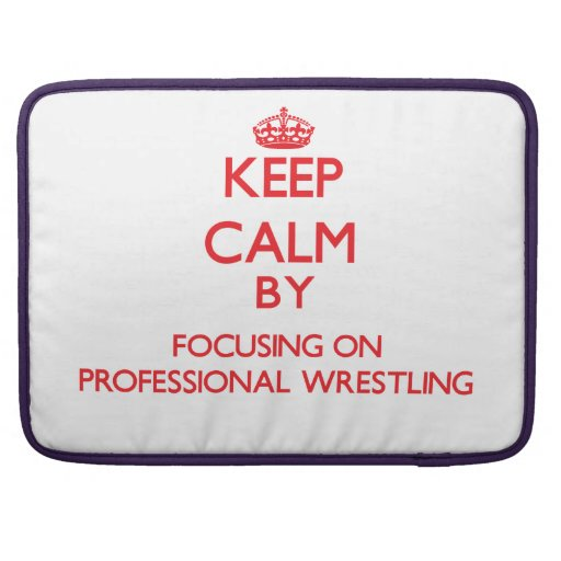 Keep calm by focusing on on Professional Wrestling Sleeve For MacBooks