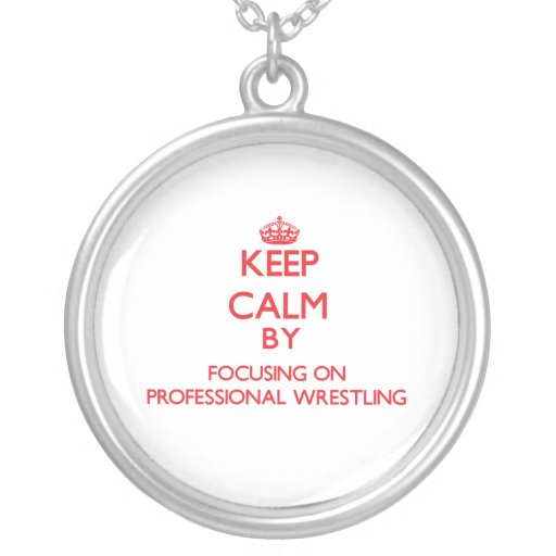 Keep calm by focusing on on Professional Wrestling Pendants