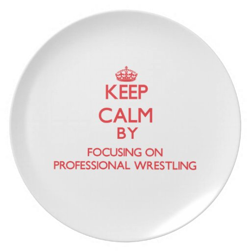 Keep calm by focusing on on Professional Wrestling Plate
