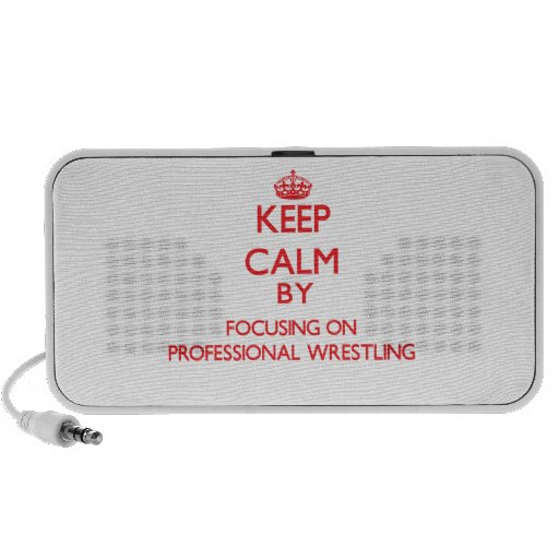 Keep calm by focusing on on Professional Wrestling Travelling Speakers