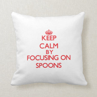 Keep calm by focusing on on Spoons Pillows