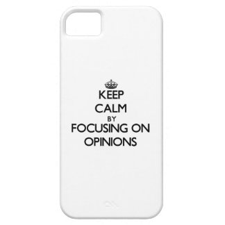 Keep Calm by focusing on Opinions iPhone 5 Cases