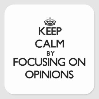 Keep Calm by focusing on Opinions Sticker