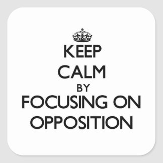 Keep Calm by focusing on Opposition Square Sticker