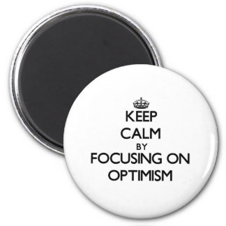 Keep Calm by focusing on Optimism Fridge Magnet