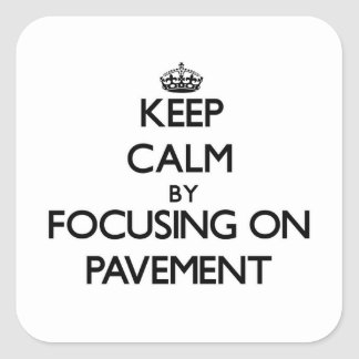 Keep Calm by focusing on Pavement Stickers