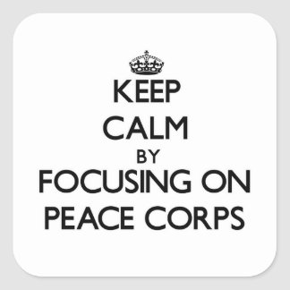 Keep Calm by focusing on Peace Corps Square Sticker