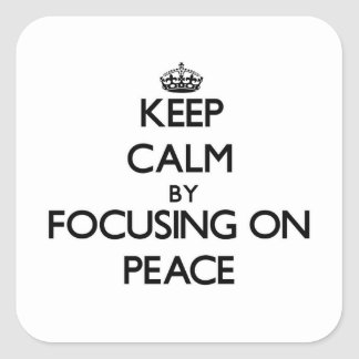 Keep Calm by focusing on Peace Square Stickers