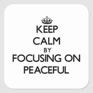 Keep Calm by focusing on Peaceful Square Stickers