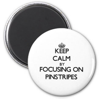Keep Calm by focusing on Pinstripes Magnets
