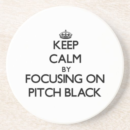 Keep Calm by focusing on Pitch Black Beverage Coasters