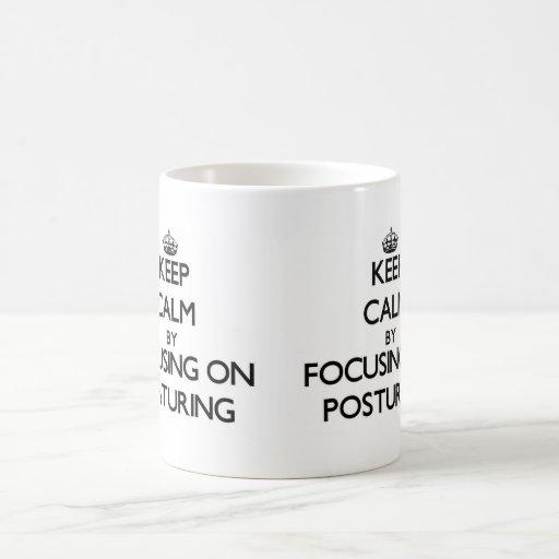 Keep Calm by focusing on Posturing Mugs