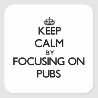 Keep Calm by focusing on Pubs Stickers
