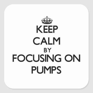 Keep Calm by focusing on Pumps Square Sticker