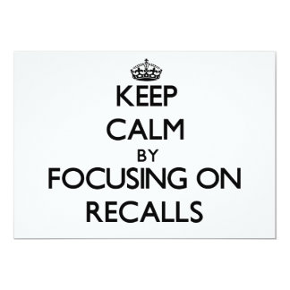 Keep Calm by focusing on Recalls 13 Cm X 18 Cm Invitation Card
