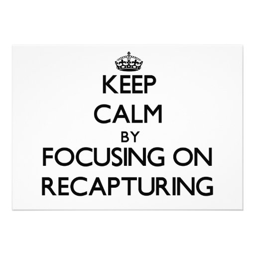 Keep Calm by focusing on Recapturing Custom Invitations