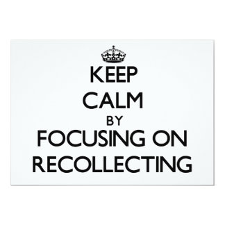 Keep Calm by focusing on Recollecting 13 Cm X 18 Cm Invitation Card