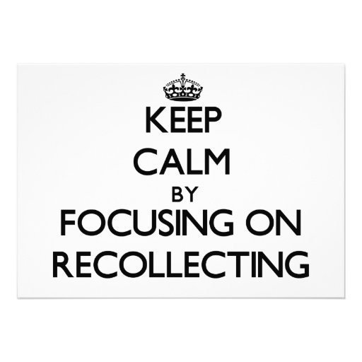 Keep Calm by focusing on Recollecting Card