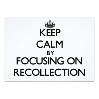 Keep Calm by focusing on Recollection 13 Cm X 18 Cm Invitation Card