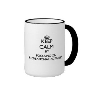 Keep Calm by focusing on Recreational Activities Coffee Mug