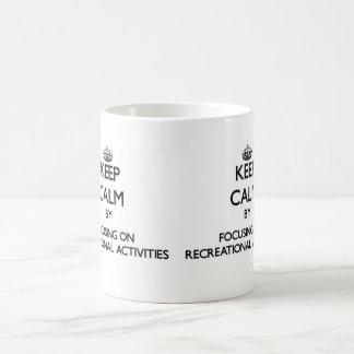 Keep Calm by focusing on Recreational Activities Mug