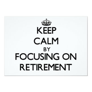"Keep Calm by focusing on Retirement 5"" X 7"" Invitation Card"