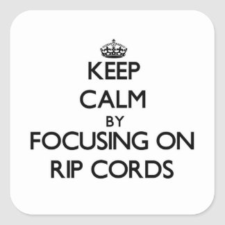 Keep Calm by focusing on Rip Cords Square Sticker