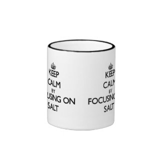 Keep Calm by focusing on Salt Mugs
