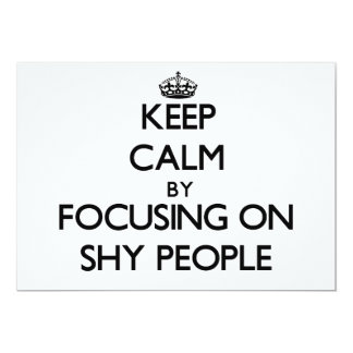 "Keep Calm by focusing on Shy People 5"" X 7"" Invitation Card"