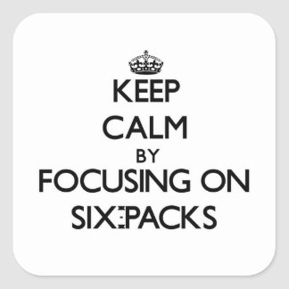 Keep Calm by focusing on Six-Packs Square Sticker