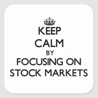 Keep Calm by focusing on Stock Markets Square Sticker
