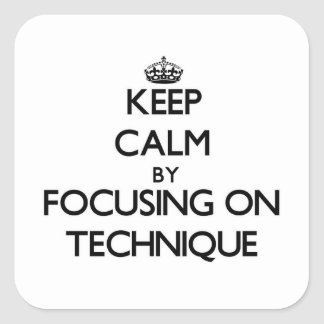 Keep Calm by focusing on Technique Square Stickers