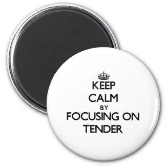 Keep Calm by focusing on Tender Refrigerator Magnet