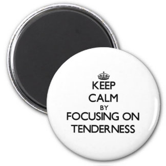 Keep Calm by focusing on Tenderness Refrigerator Magnet