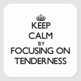 Keep Calm by focusing on Tenderness Square Sticker