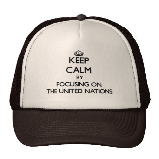 Keep Calm by focusing on The United Nations Trucker Hat