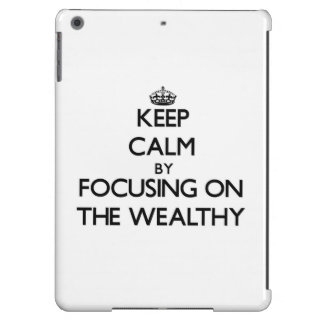 Keep Calm by focusing on The Wealthy iPad Air Covers