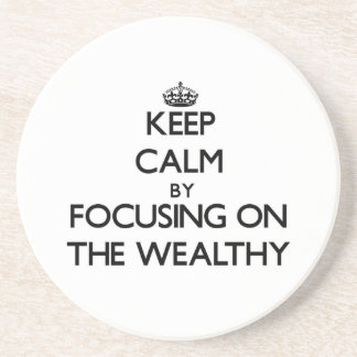 Keep Calm by focusing on The Wealthy Drink Coasters