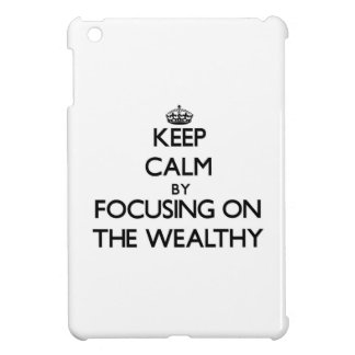 Keep Calm by focusing on The Wealthy Cover For The iPad Mini